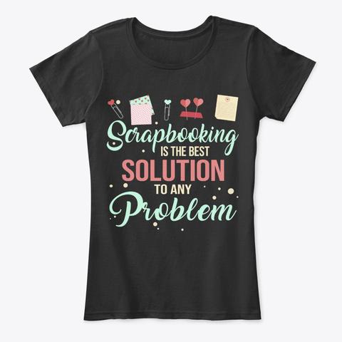 Scrapbooking Lover Gift, Best Solution Black T-Shirt Front