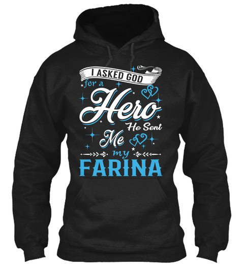 I Asked God For A Hero. He Sent Me Farina Black Sweatshirt Front