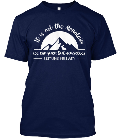It Is Not The Mountain We Conquer, But Ourselves Edmund Hillary Navy T-Shirt Front