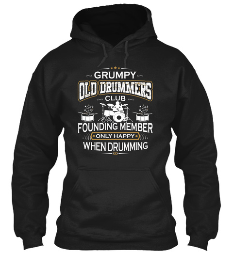 Grumpy Old Drummers Club Founding Member Only Happy When Drumming Black T-Shirt Front