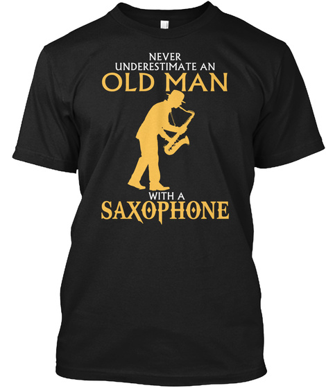 Never Underestimate An Old Man With A Saxophone Black T-Shirt Front