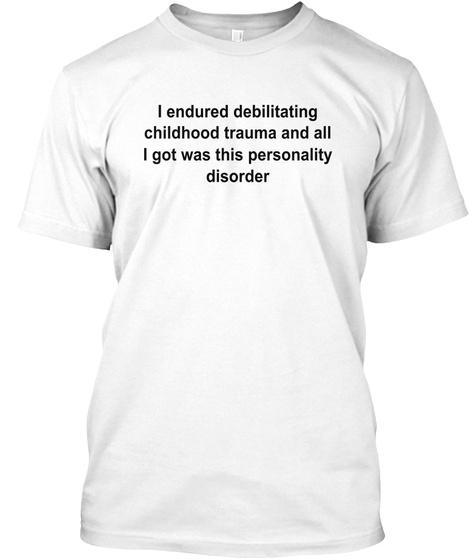 I Endured Debilitating Childhood Trad White T-Shirt Front