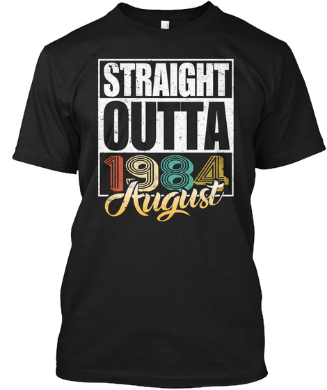 1984 August Birthday T Shirt Black T-Shirt Front