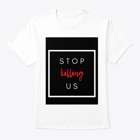Stop Killing Us  White T-Shirt Front
