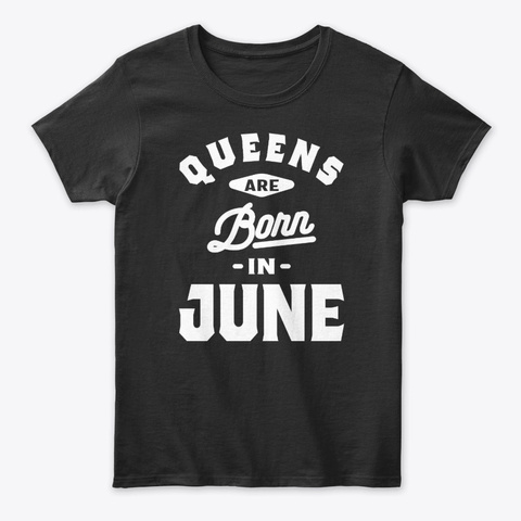 Queens Are Born In June Birthday Black T-Shirt Front