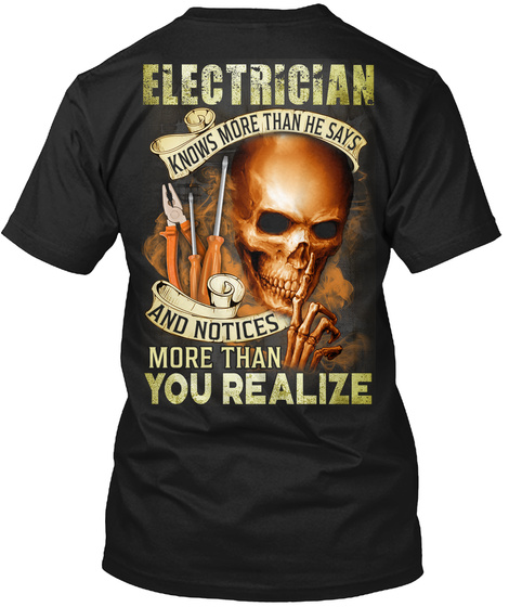 Electrician Knows More Than He Says And Notices More Than You Realize Black T-Shirt Back