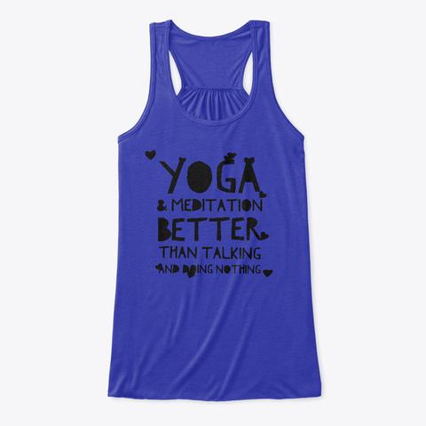 Yoga & Meditation Better Than Talking True Royal T-Shirt Front