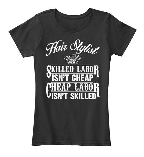Hair Stylist Skilled Labor Isn't Cheap Cheap Labor Isn't Skilled Black Damen T-Shirt Front