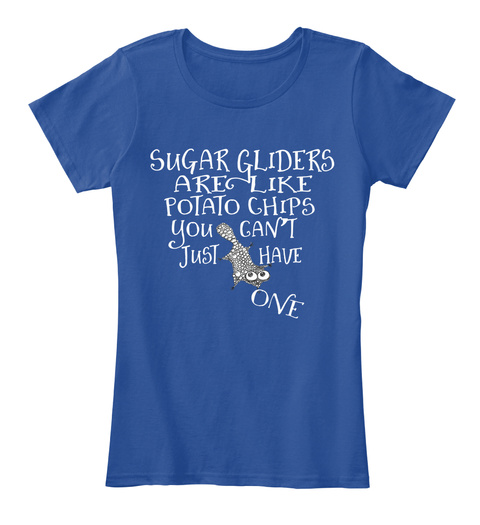 Sugar Gliders Are Like Potato Chips You Can T Just Have One Deep Royal  T-Shirt Front