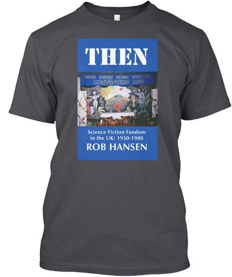 Then Science Fiction Fandom In The Uk:1930 1980 Rob Hansen Charcoal Camiseta Front