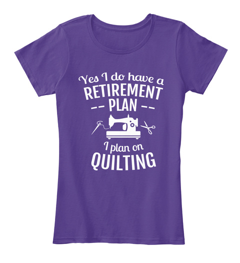 Yes I Do Have A Retirement Plan I Plan On Quilting Purple Camiseta Front