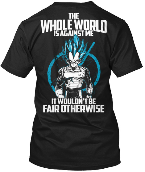 The Whole World Is Against Me It Wouldn't Be Fair Otherwise Black T-Shirt Back