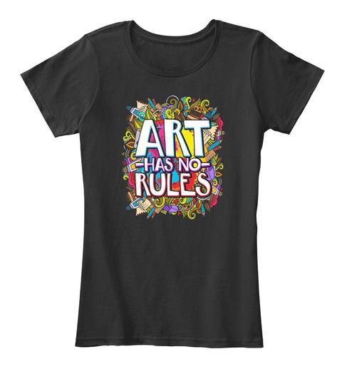 Art Has No Rules Art Teacher Artist Black T-Shirt Front