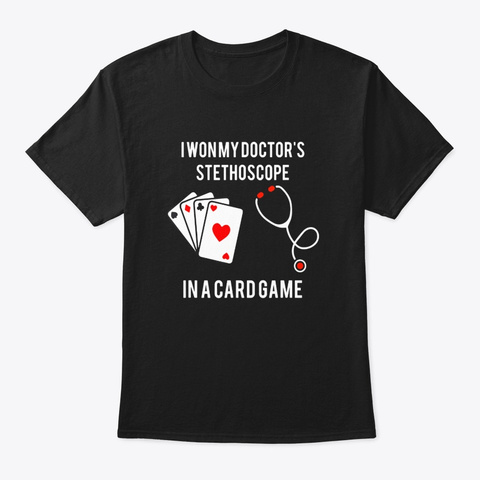 I Won My Doctors Stethoscope Card Game Black T-Shirt Front