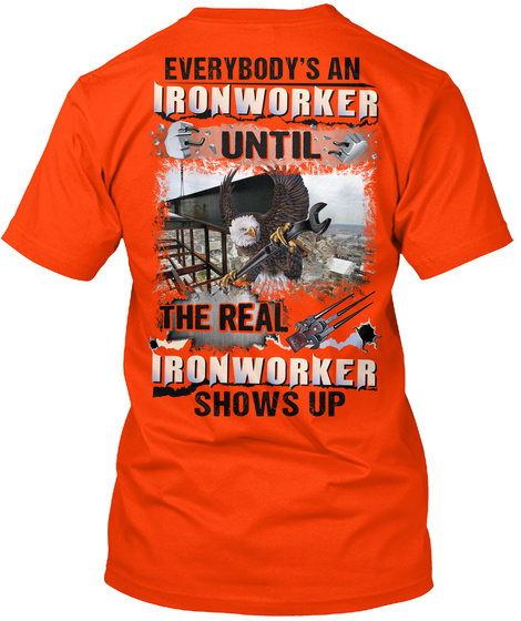 Everybody's An Ironworker Until The Real Ironworker Shows Up Orange T-Shirt Back