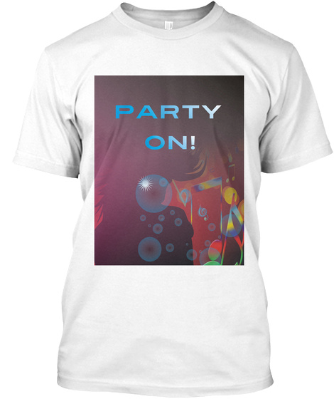 Party On! White T-Shirt Front