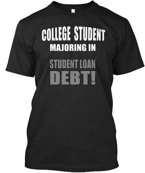 College Student Loan Debt T Shirt Black T-Shirt Front