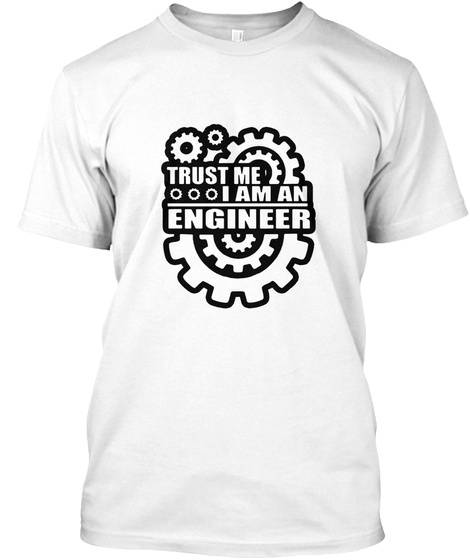 Trust Me I Am An Angineer White T-Shirt Front