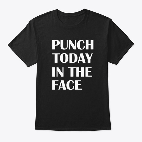 Punch Today In The Face Black Kaos Front