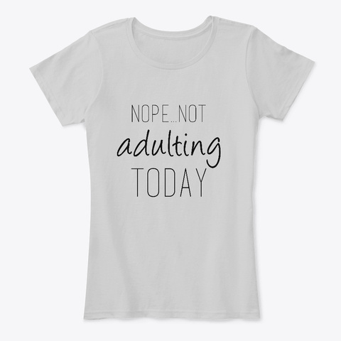 Nope Not Adulting Today Black Light Heather Grey Camiseta Front