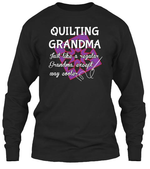 Quilting Grandma Just Like A Regular Grandma Except Way Cooler Black T-Shirt Front