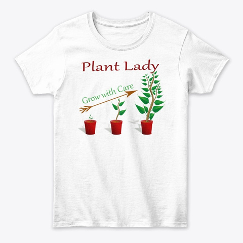 Plant Lady   Grow With Care White T-Shirt Front