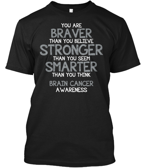 You Are Braver | Brain Cancer Awareness Black T-Shirt Front
