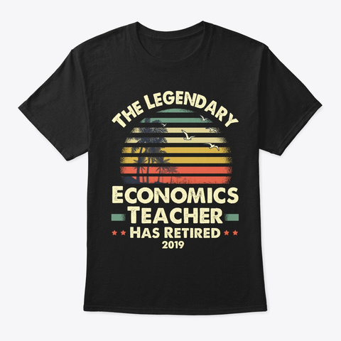 2019 Retired Economics Teacher Gift Black T-Shirt Front