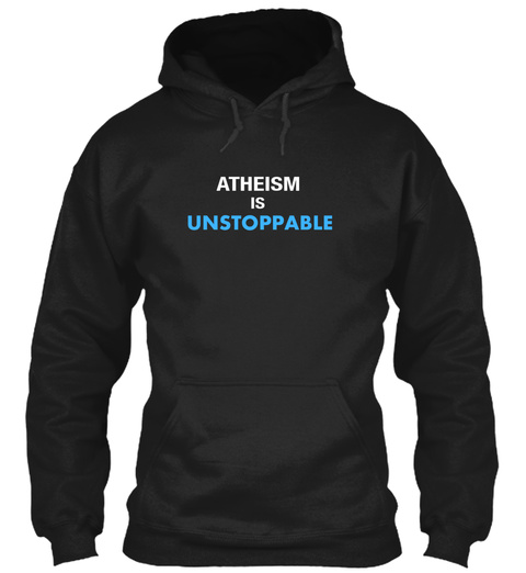 Atheism Is Unstoppable Black T-Shirt Front