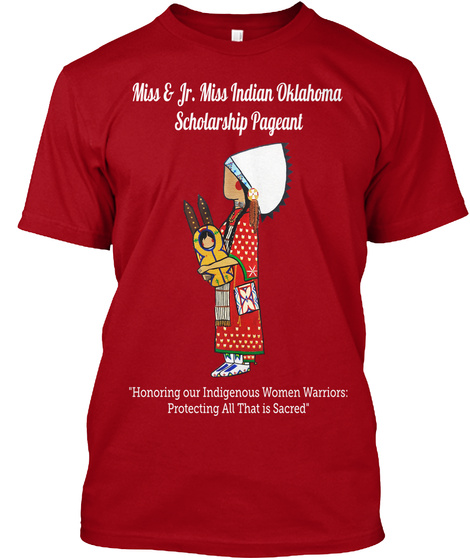 """Miss & Jr. Miss Indian Oklahoma  Scholarship Pageant """"Honoring Our Indigenous Women Warriors: Protecting All That Is... Deep Red T-Shirt Front"""