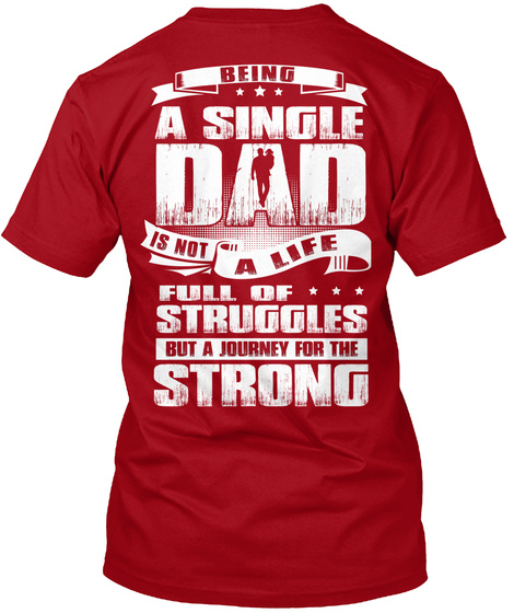 Being A Single Dad Is Not A Life Full Of Struggles But A Journey For The Strong Deep Red T-Shirt Back