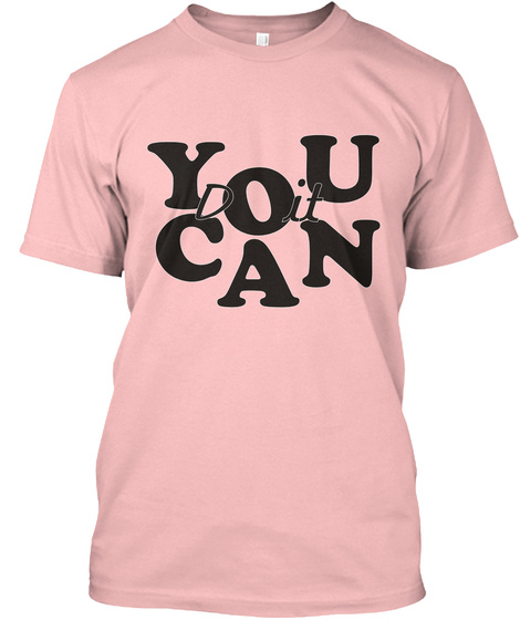 You Can Do It   Motivation Force Pale Pink T-Shirt Front