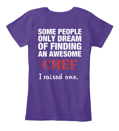 Mom Some People Only Dream Of Finding An Awesome Chef I Raised One Purple Kaos Wanita Back