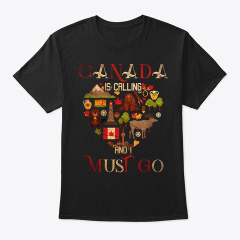 Canada Is Calling I Must Go Black T-Shirt Front