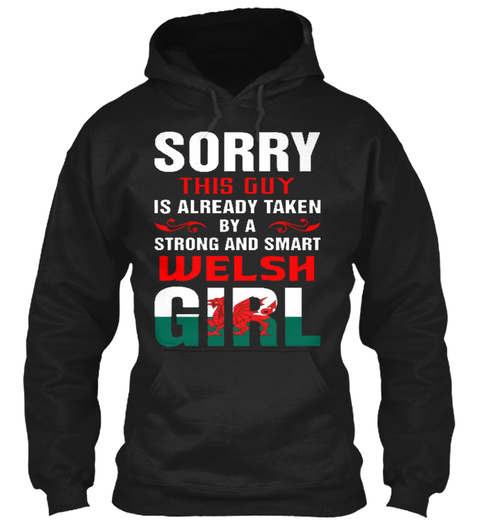 Sorry This Guy Is Already Taken By A Strong And Smart Welsh Girl Black T-Shirt Front