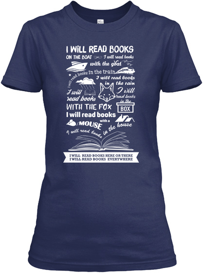 I Will Read Books On The Boat I Will Read Books With The Goat I Will Read Books In The Rain I Will Read Books With... Navy T-Shirt Front