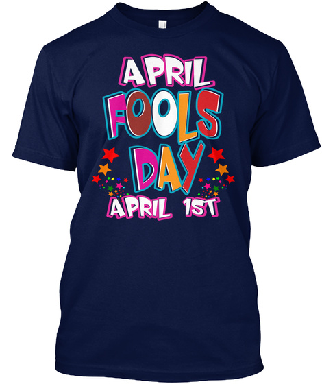 April Fools Day April 1 St Navy T-Shirt Front