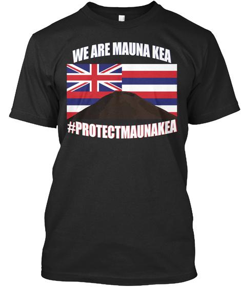 We Are Mauna Kea # Protectmaunakea Black T-Shirt Front