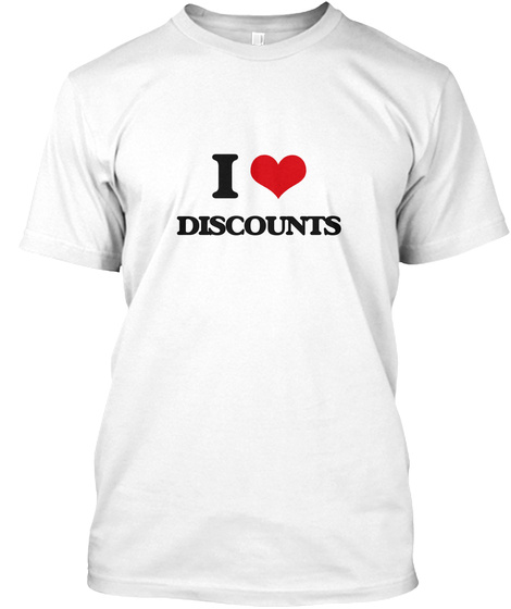 I Love Discounts White T-Shirt Front