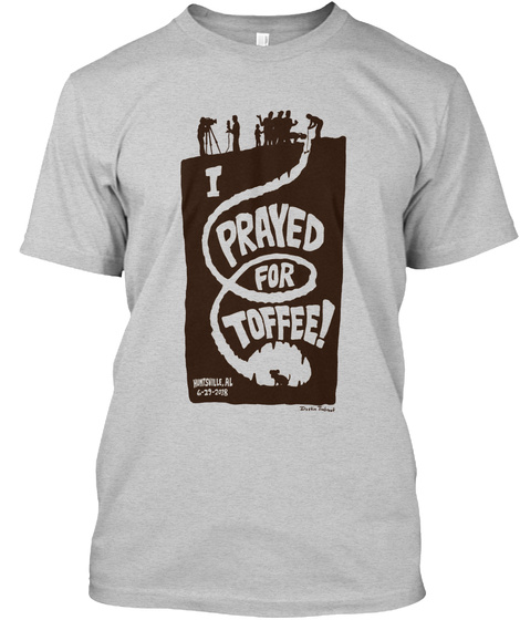 I Prayed For Toffee! Light Steel T-Shirt Front