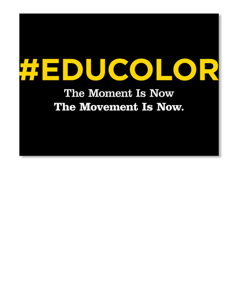 #Educolor The Moment Is Now The Movement Is Now. Black T-Shirt Front
