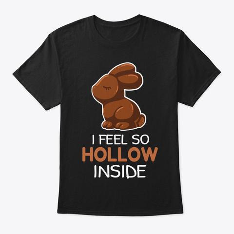 I Just Feel So Hollow Inside Easter Black T-Shirt Front