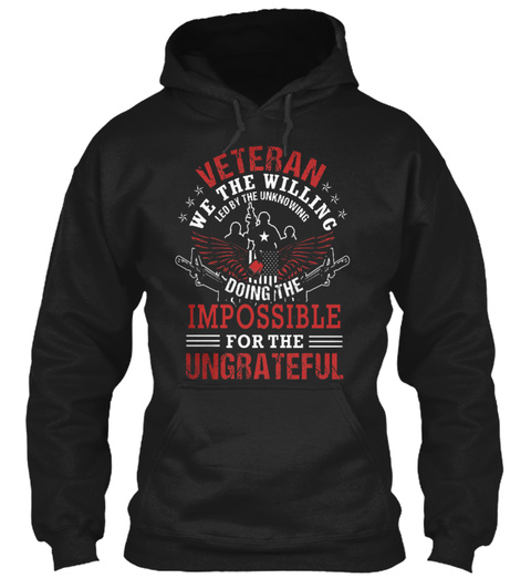 Veteran We The Willing Led By The Unknowing Doing The Impossible For The Ungrateful Black T-Shirt Front