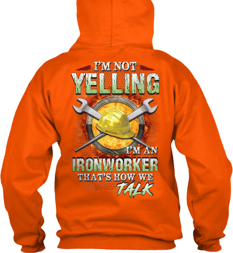 I'm Not Yelling I'm An Ironworker That's How We Talk Safety Orange T-Shirt Back
