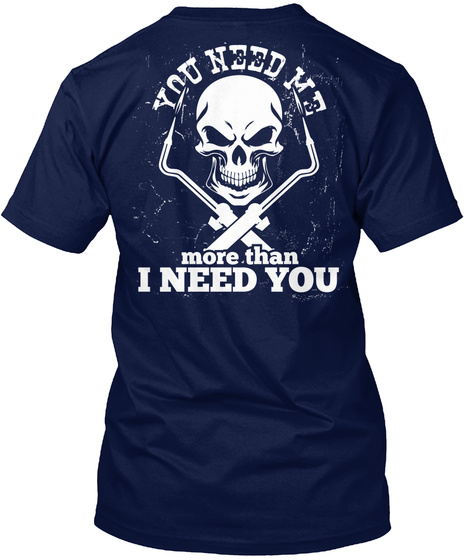 You Need Me More Than I Need You Navy T-Shirt Back