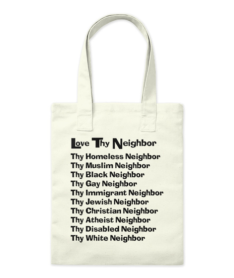 Love The Neighbor  Thy Homeless Neighbor Thy Muslim Neighbor Thy Black Neighbor Thy Gay Neighbor Thy Immigrant... Natural T-Shirt Front