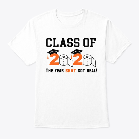 Class Of 2020 The Year Sh#T Got Real Tee White T-Shirt Front