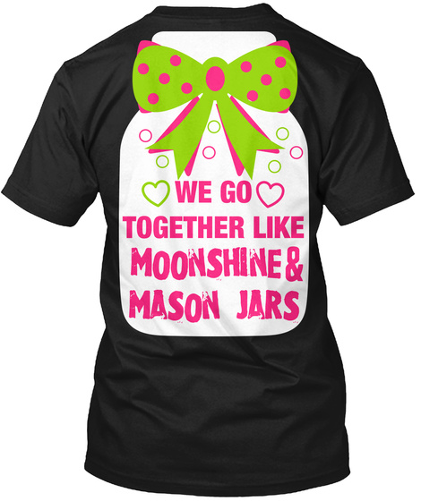 We Go Together Like & Moonshine  Mason Jars Black T-Shirt Back