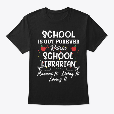 Retired School Librarian Gift School Out Black T-Shirt Front