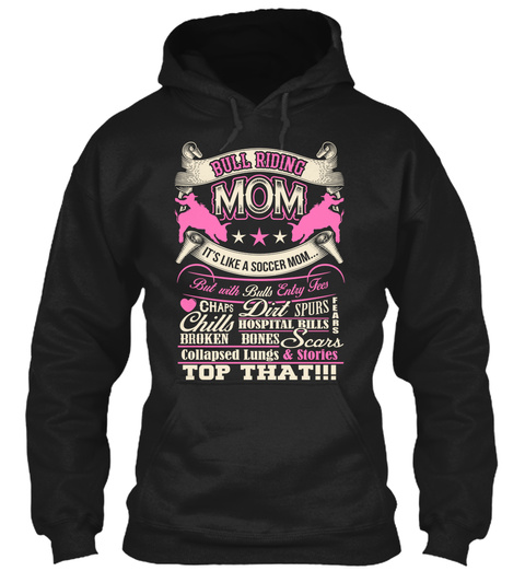 Bull Riding Mom It's Like A Soccer Mom But With Bulls Entry Fees Chaps Dirt Spurs Broken Bones Scars Collapsed Lungs... Black T-Shirt Front